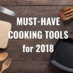 Top 10 Must-Have Cooking Tools for 2018